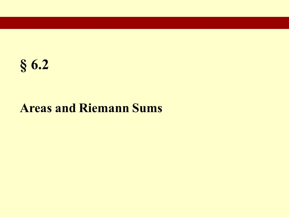 § 6.2 Areas and Riemann Sums