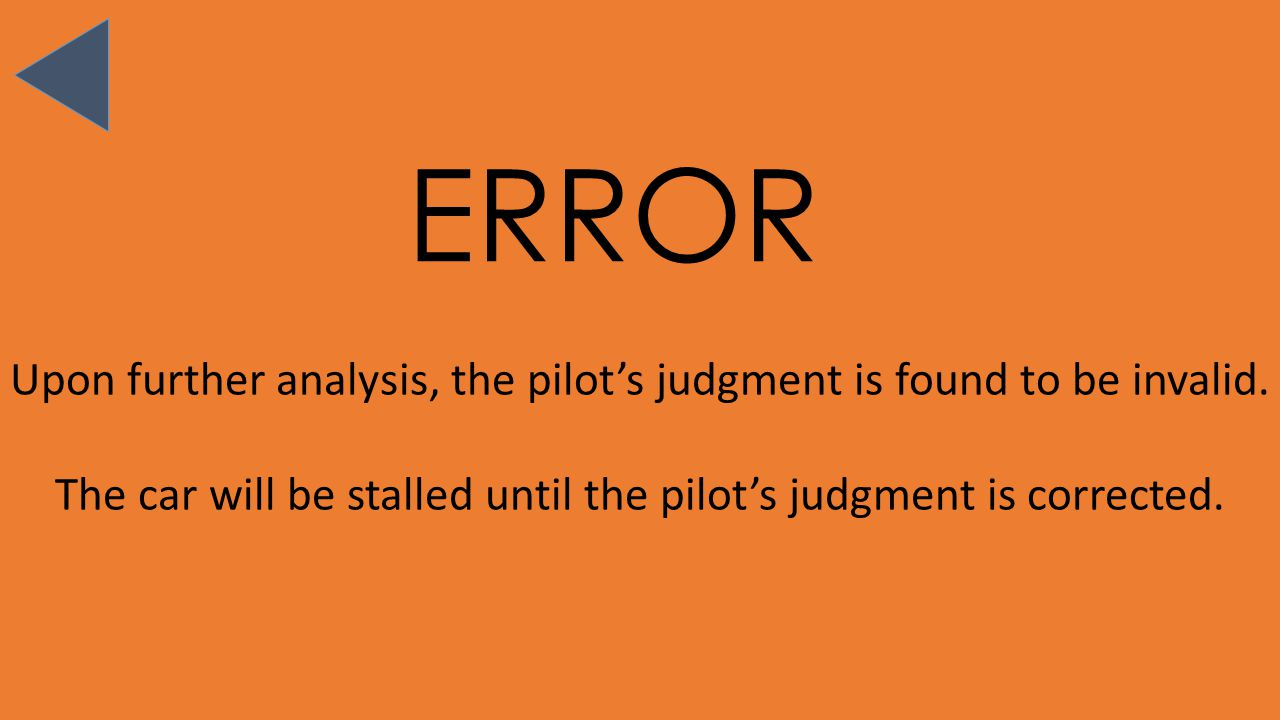 ERROR Upon further analysis, the pilots judgment is found to be invalid.