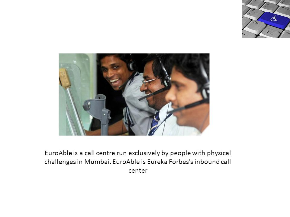 EuroAble is a call centre run exclusively by people with physical challenges in Mumbai.