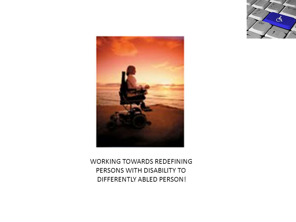 WORKING TOWARDS REDEFINING PERSONS WITH DISABILITY TO DIFFERENTLY ABLED PERSON!