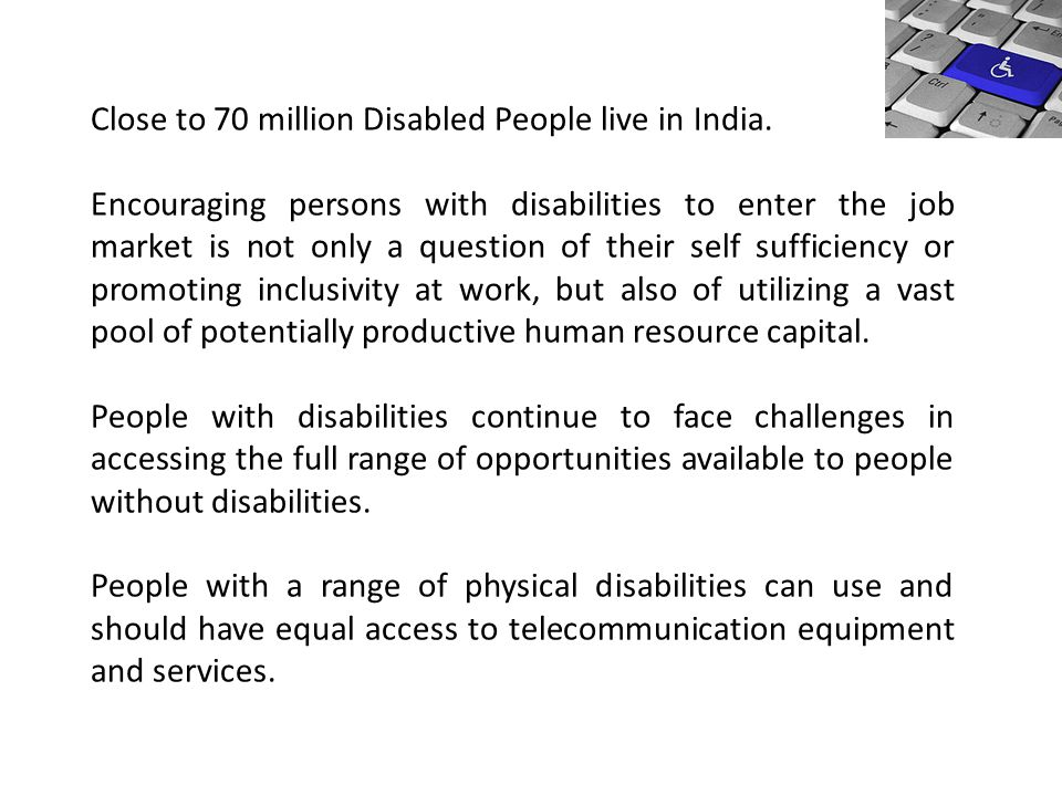 Close to 70 million Disabled People live in India. Encouraging persons with disabilities to enter the job market is not only a question of their self