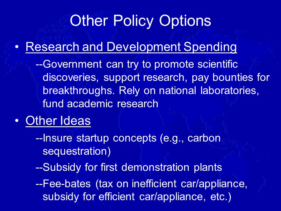 Research and Development Spending --Government can try to promote scientific discoveries, support research, pay bounties for breakthroughs.