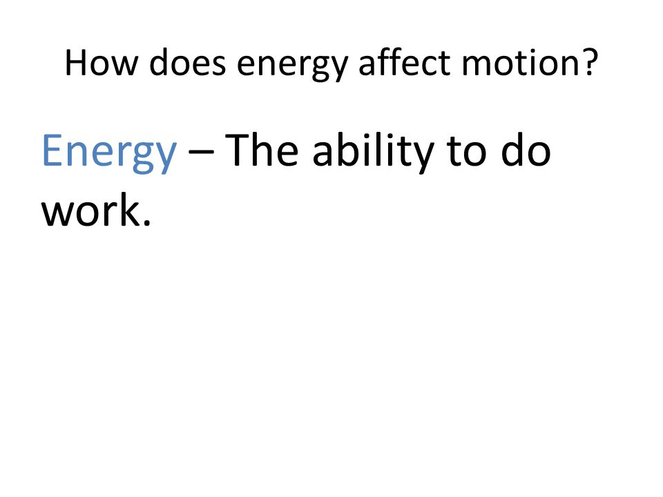 How does energy affect motion.