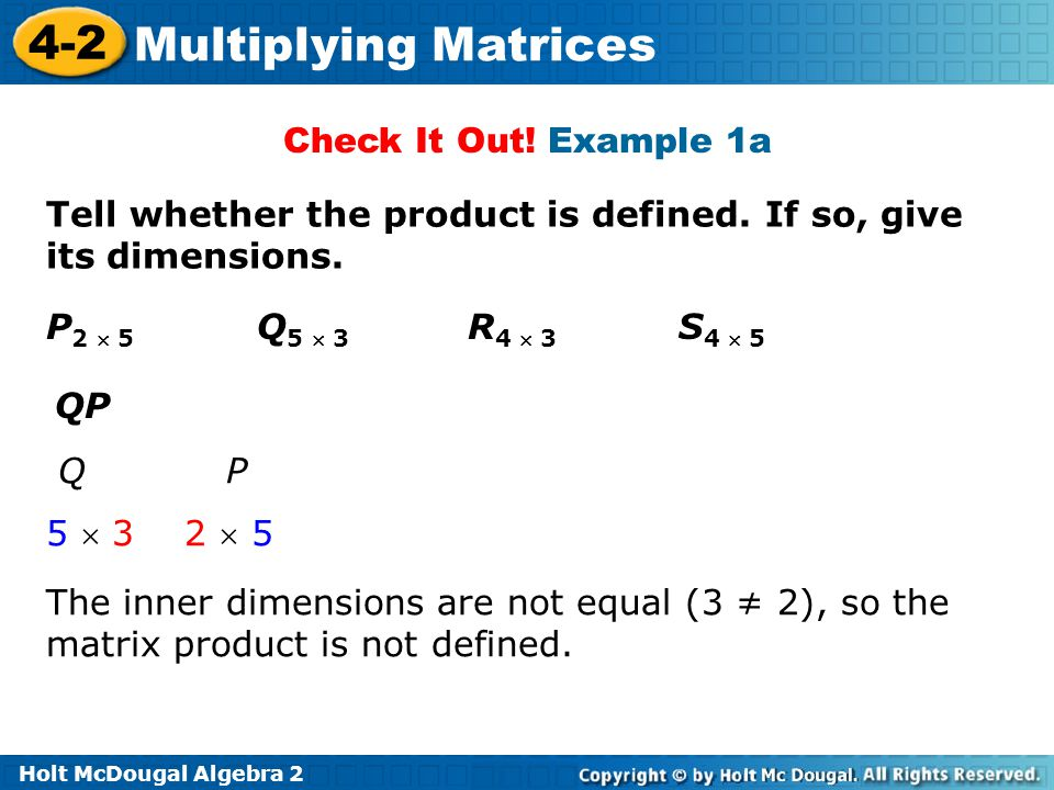 Holt McDougal Algebra 2 4-2 Multiplying Matrices Tell whether the product is defined.