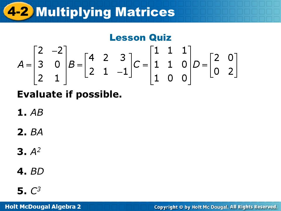 Holt McDougal Algebra 2 4-2 Multiplying Matrices Lesson Quiz Evaluate if possible.