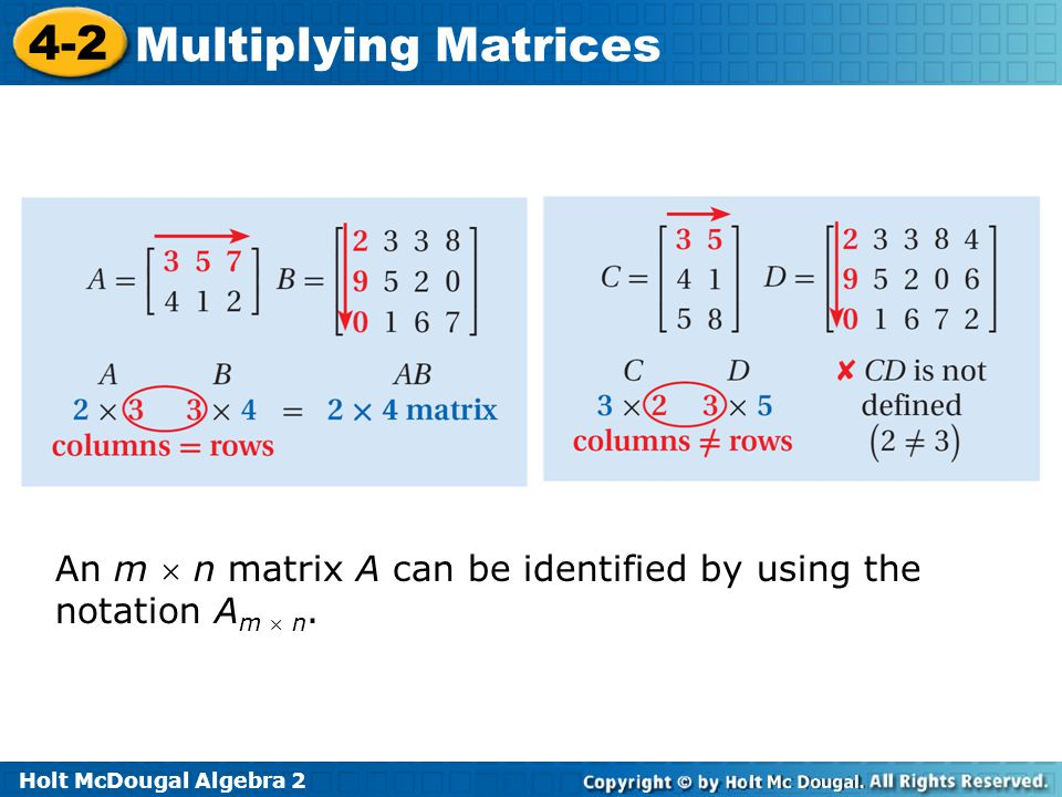 Holt McDougal Algebra 2 4-2 Multiplying Matrices An m n matrix A can be identified by using the notation A m n.
