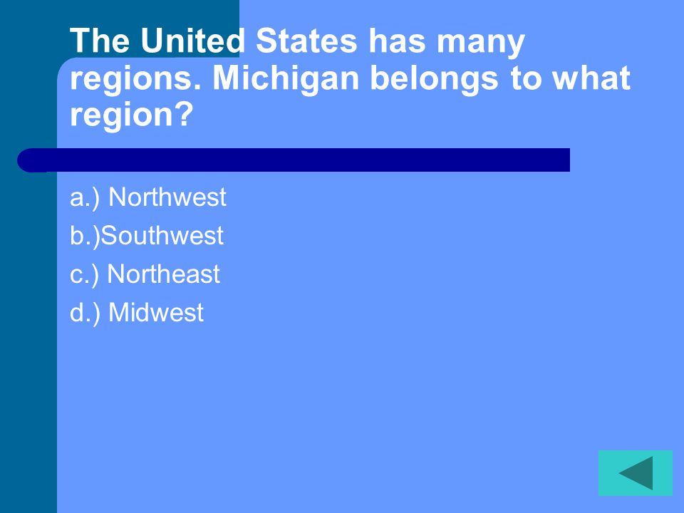 Which of the following is true about Michigan…. a.) Michigan belongs to the South East Region.