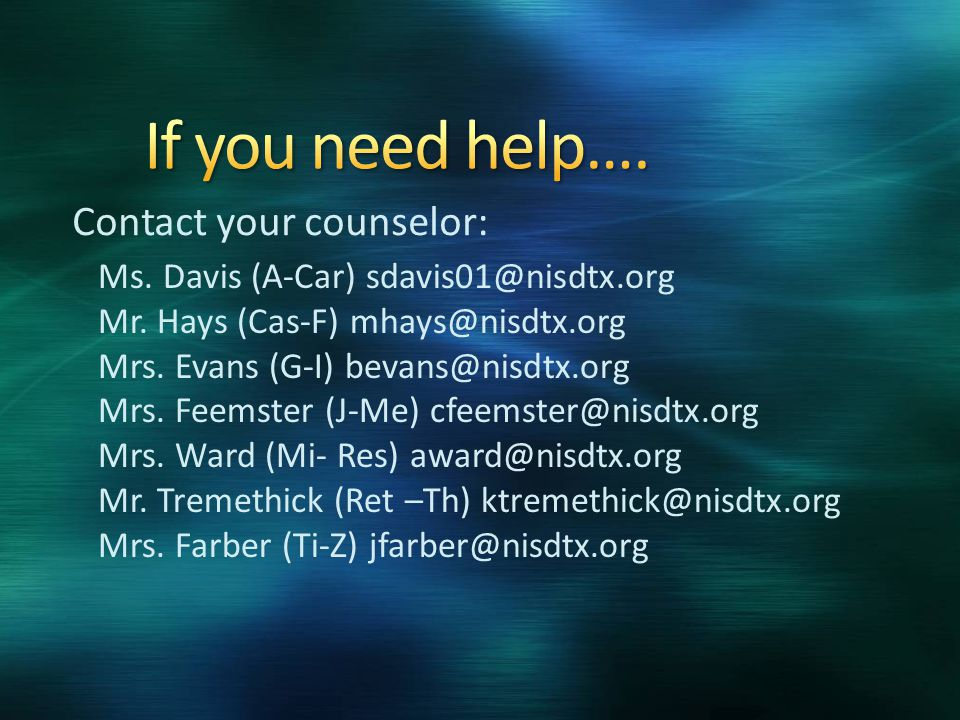 Contact your counselor: Ms. Davis (A-Car) sdavis01@nisdtx.org Mr.