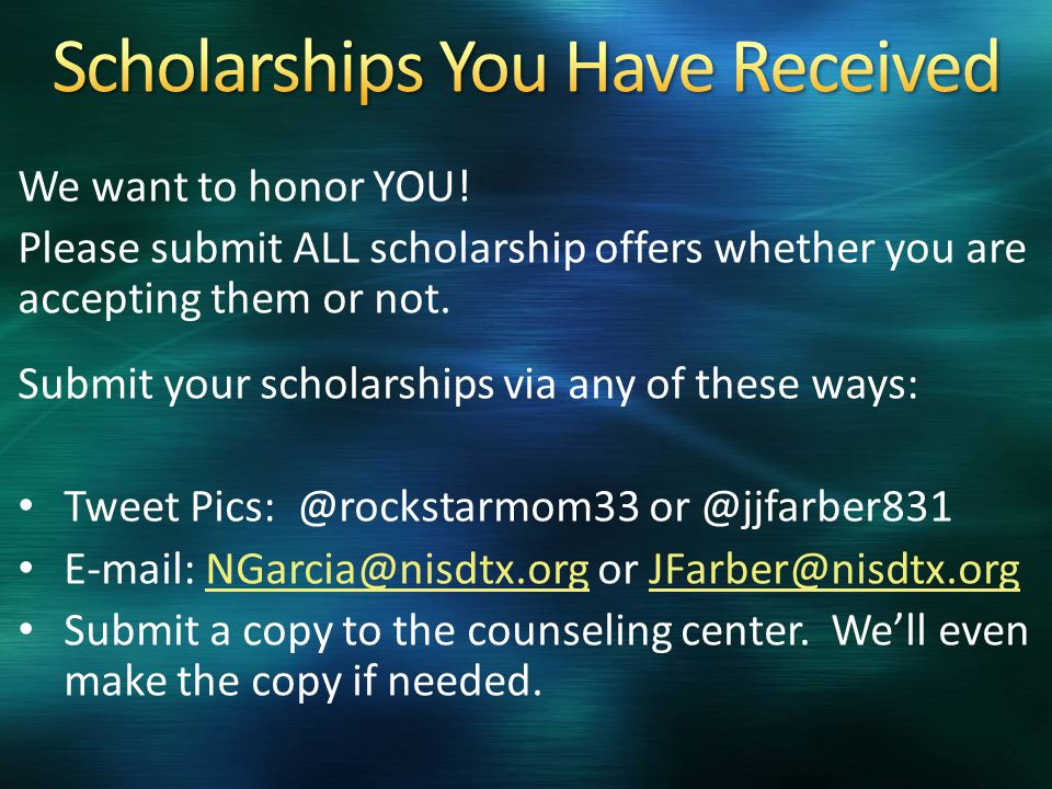 We want to honor YOU. Please submit ALL scholarship offers whether you are accepting them or not.