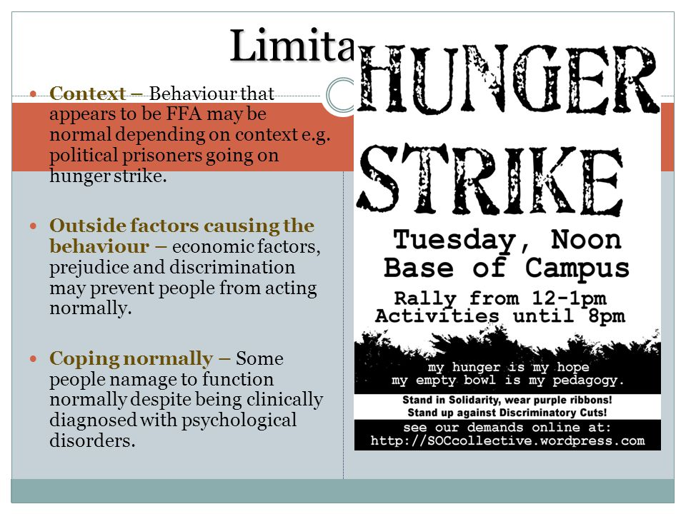 Context – Behaviour that appears to be FFA may be normal depending on context e.g. political prisoners going on hunger strike. Outside factors causing