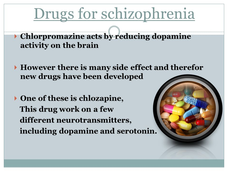Drugs for schizophrenia Chlorpromazine acts by reducing dopamine activity on the brain However there is many side effect and therefor new drugs have b