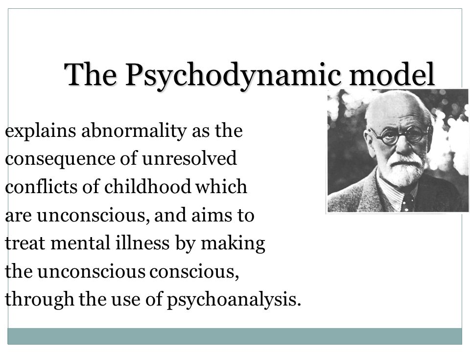 The Psychodynamic model explains abnormality as the consequence of unresolved conflicts of childhood which are unconscious, and aims to treat mental i