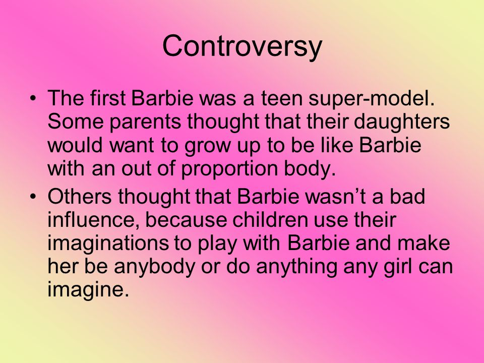Controversy The first Barbie was a teen super-model.
