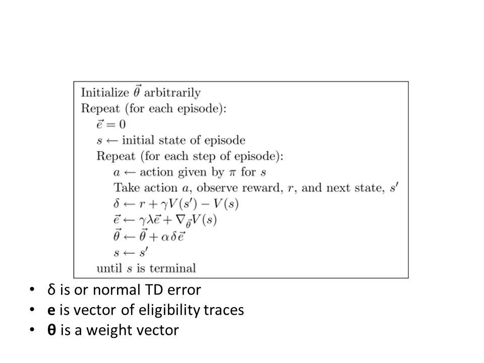 δ is or normal TD error e is vector of eligibility traces θ is a weight vector