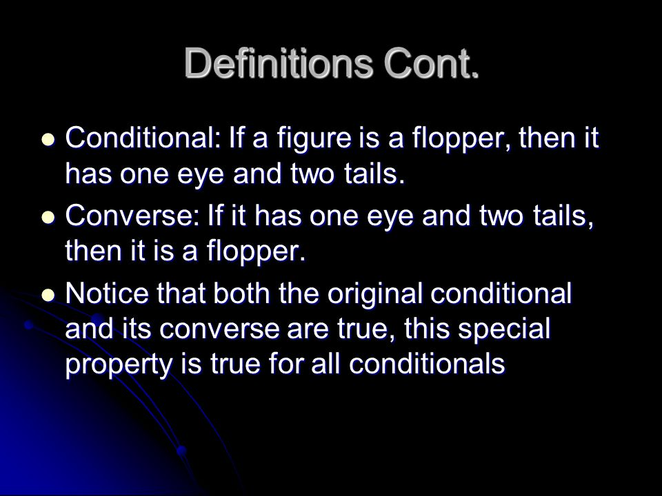 Definitions Cont. Conditional: If a figure is a flopper, then it has one eye and two tails. Conditional: If a figure is a flopper, then it has one eye