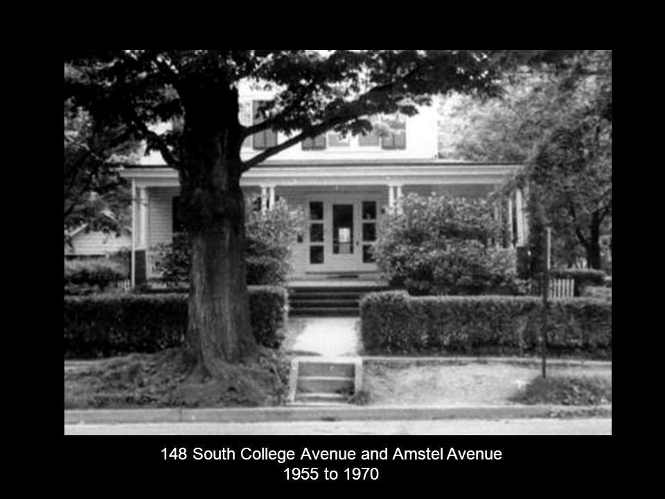 148 South College Avenue and Amstel Avenue 1955 to 1970
