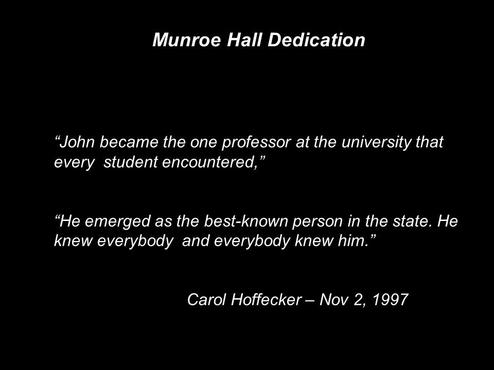 Munroe Hall Dedication John became the one professor at the university that every student encountered, He emerged as the best-known person in the stat