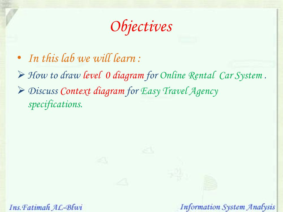 Objectives In this lab we will learn : How to draw level 0 diagram for Online Rental Car System. Discuss Context diagram for Easy Travel Agency specif