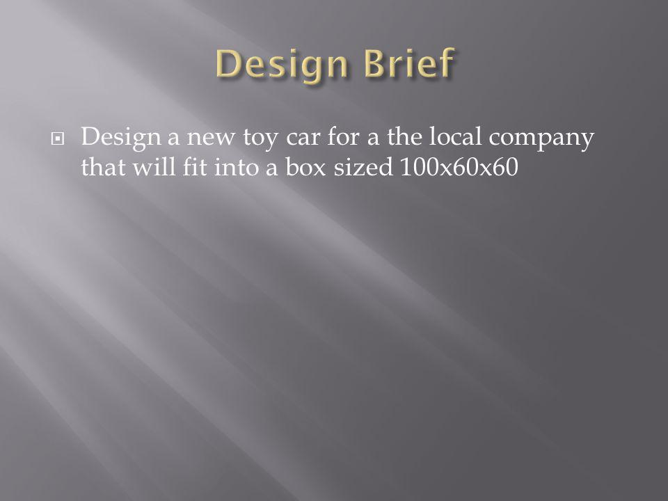 Design a new toy car for a the local company that will fit into a box sized 100x60x60