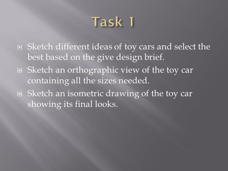 Sketch different ideas of toy cars and select the best based on the give design brief.