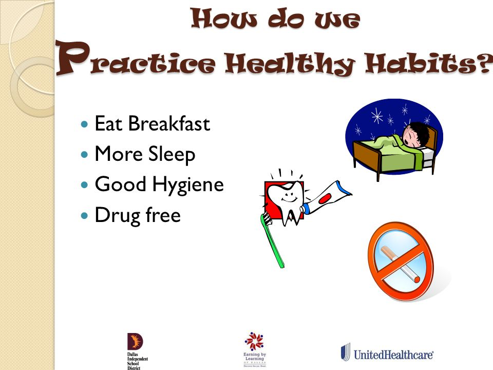 Eat Breakfast More Sleep Good Hygiene Drug free How do we P ractice Healthy Habits