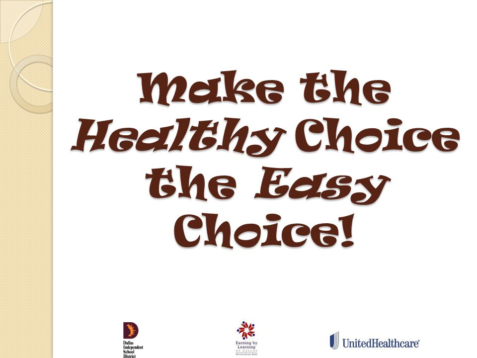 Make the Healthy Choice the Easy Choice!