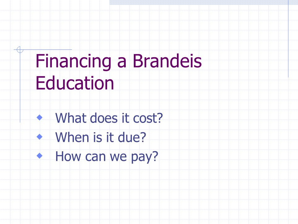 Financing a Brandeis Education What does it cost When is it due How can we pay