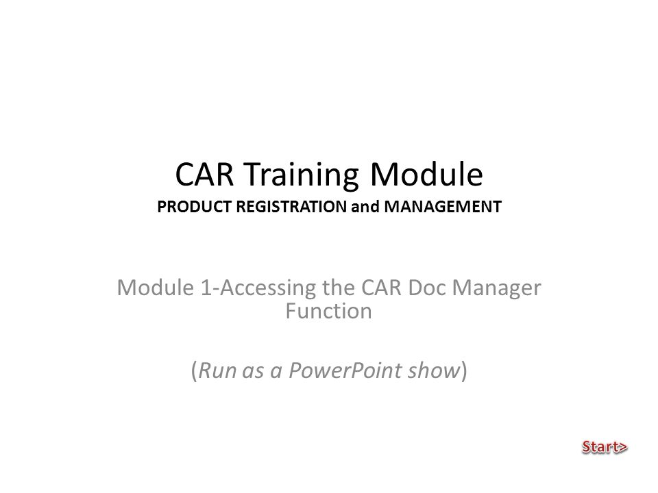 CAR Training Module PRODUCT REGISTRATION and MANAGEMENT Module 1-Accessing the CAR Doc Manager Function (Run as a PowerPoint show)