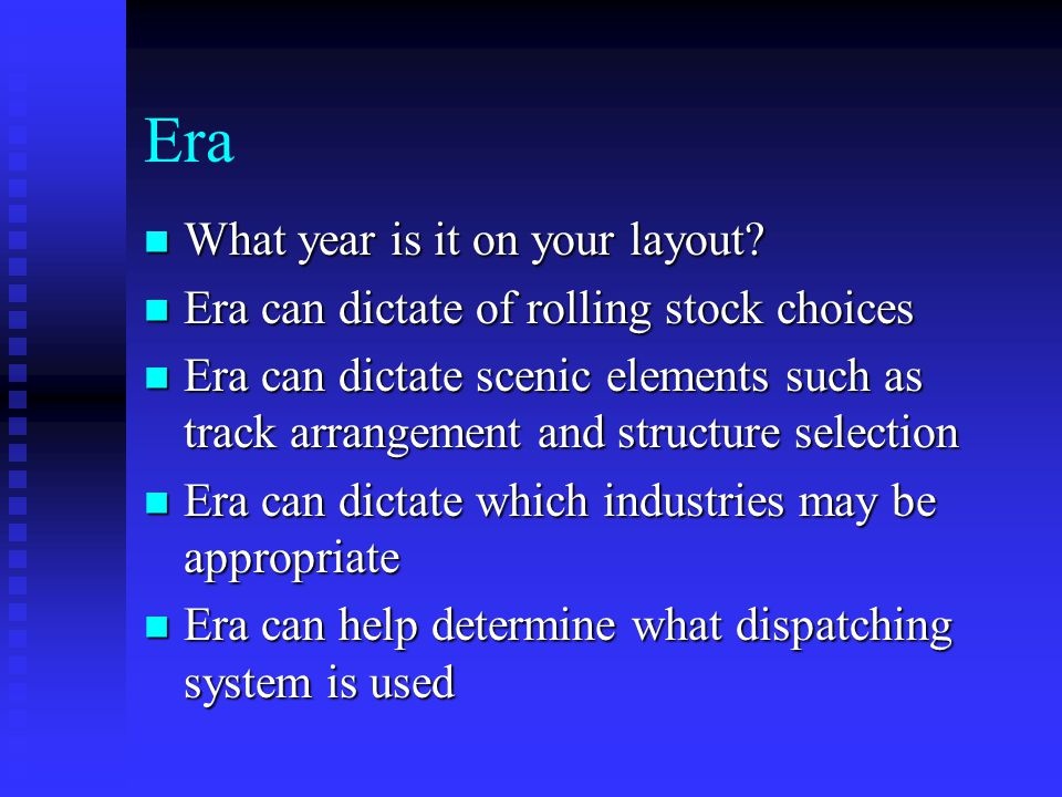 Era What year is it on your layout? What year is it on your layout? Era can dictate of rolling stock choices Era can dictate of rolling stock choices