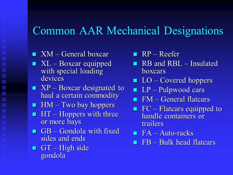 Common AAR Mechanical Designations XM – General boxcar XM – General boxcar XL – Boxcar equipped with special loading devices XL – Boxcar equipped with