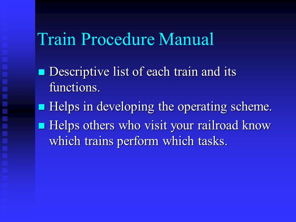Train Procedure Manual Descriptive list of each train and its functions. Descriptive list of each train and its functions. Helps in developing the ope
