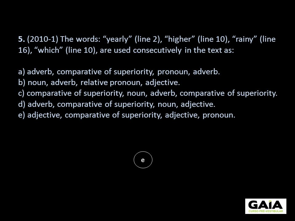 5. (2010-1) The words: yearly (line 2), higher (line 10), rainy (line 16), which (line 10), are used consecutively in the text as: a) adverb, comparat