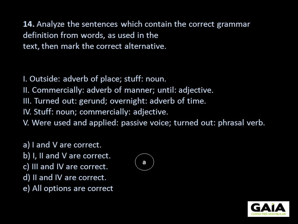 14. Analyze the sentences which contain the correct grammar definition from words, as used in the text, then mark the correct alternative. I. Outside: