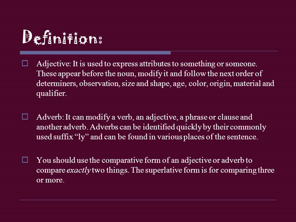 Rules: comparative and superlative adjectives… Rule # 1: Only one syllable, ending in E.