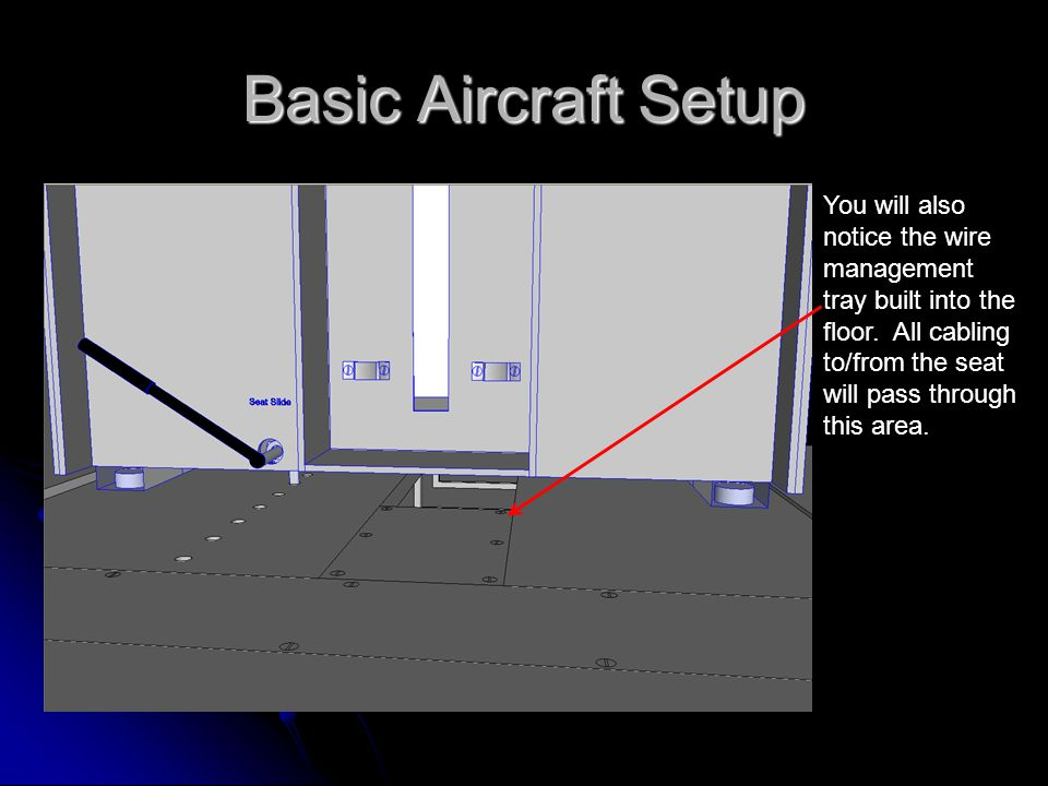 Basic Aircraft Setup You will also notice the wire management tray built into the floor.