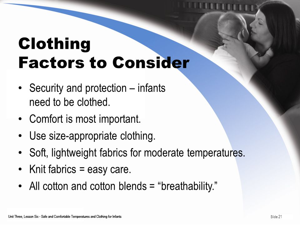 Clothing Factors to Consider Security and protection – infants need to be clothed.