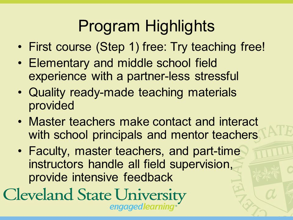 Program Highlights First course (Step 1) free: Try teaching free! Elementary and middle school field experience with a partner-less stressful Quality