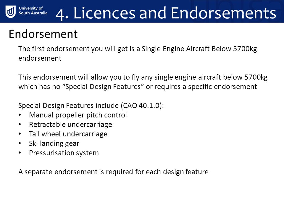 4. Licences and Endorsements Endorsement The first endorsement you will get is a Single Engine Aircraft Below 5700kg endorsement This endorsement will