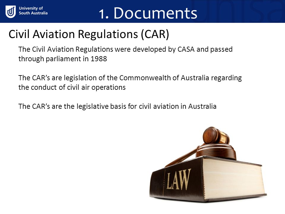 1. Documents Civil Aviation Regulations (CAR) The Civil Aviation Regulations were developed by CASA and passed through parliament in 1988 The CARs are