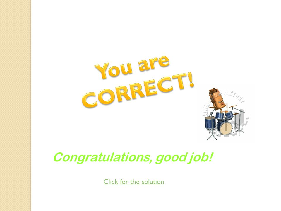 Congratulations, good job! Click for the solution