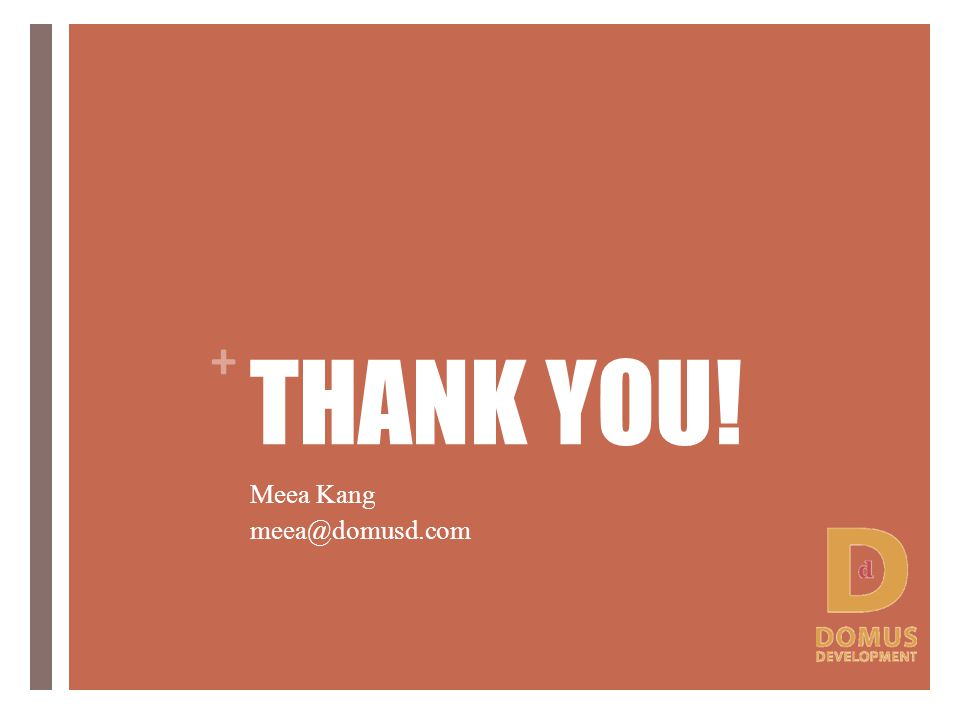 + THANK YOU! Meea Kang meea@domusd.com