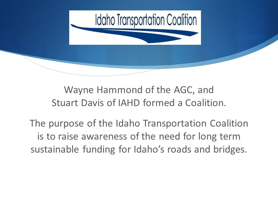 The Coalitions partners are a broad base of Idaho transportation stake holders.