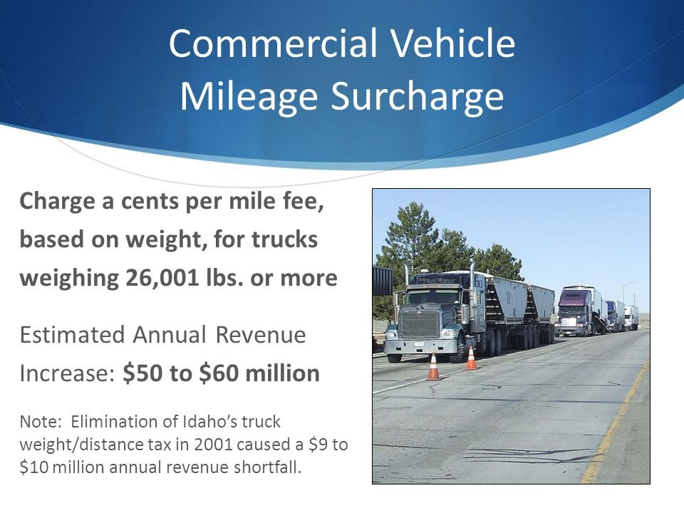 Commercial Vehicle Mileage Surcharge Charge a cents per mile fee, based on weight, for trucks weighing 26,001 lbs.