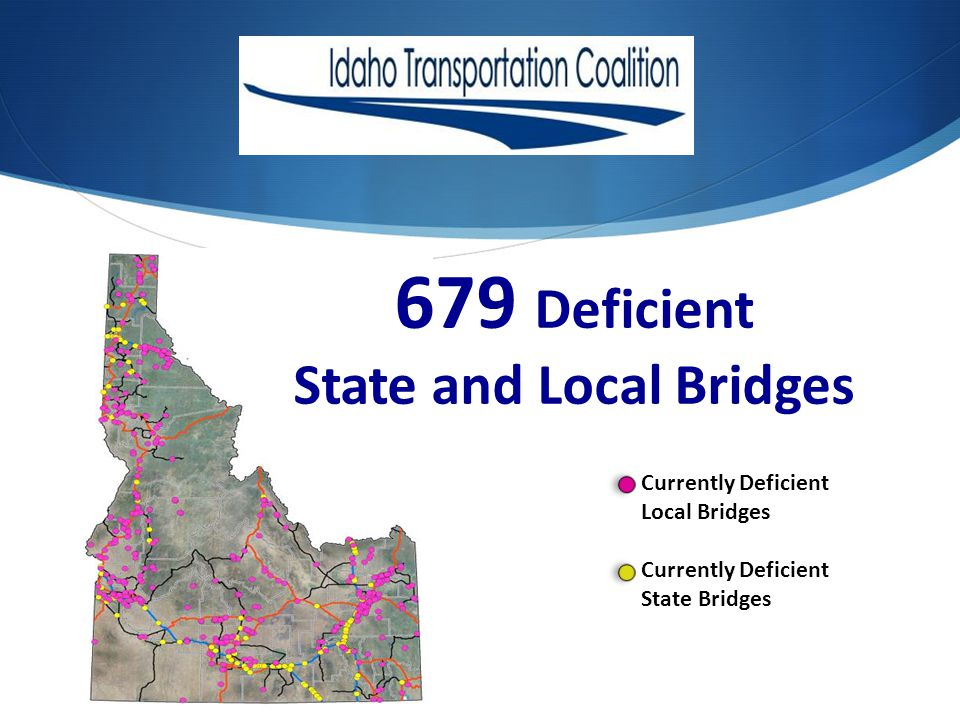 Currently Deficient Local Bridges Currently Deficient State Bridges 679 Deficient State and Local Bridges
