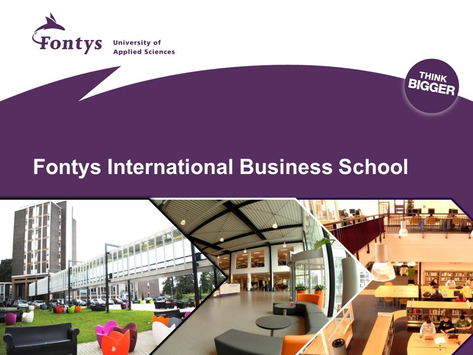 Fontys the institution Leading European University of Applied Sciences 32 institutes main: Eindhoven, Tilburg, Venlo 40.000 students - 10% from abroad Venlo