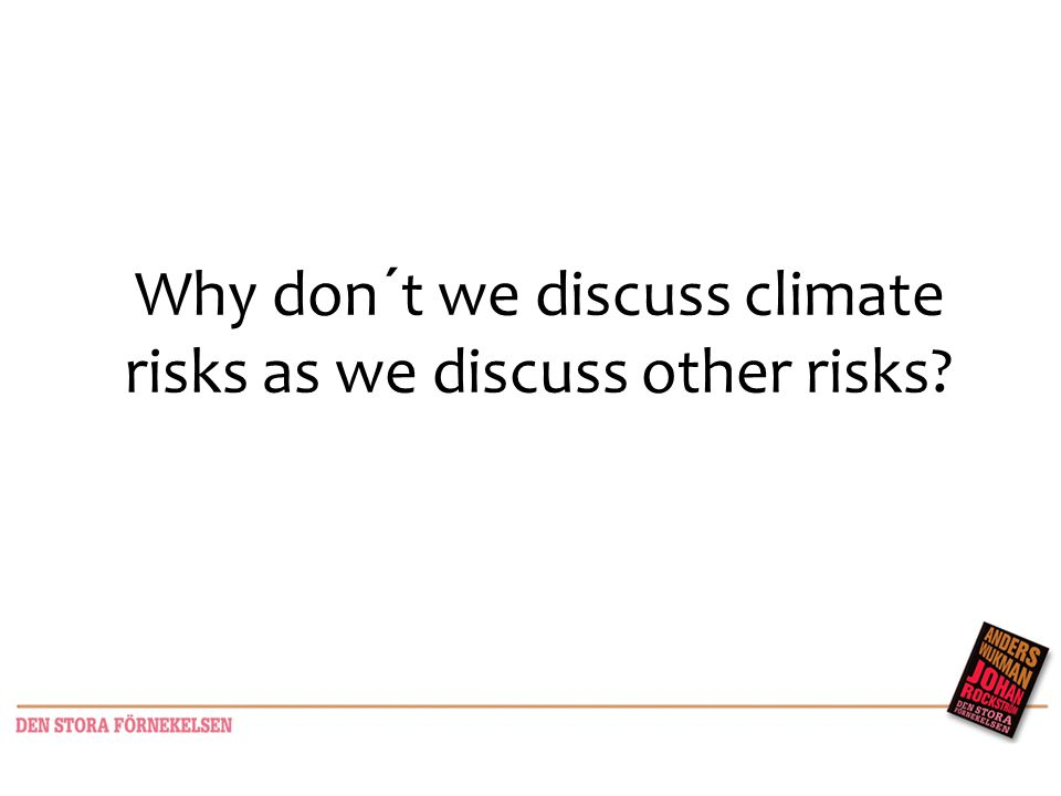 Why don´t we discuss climate risks as we discuss other risks
