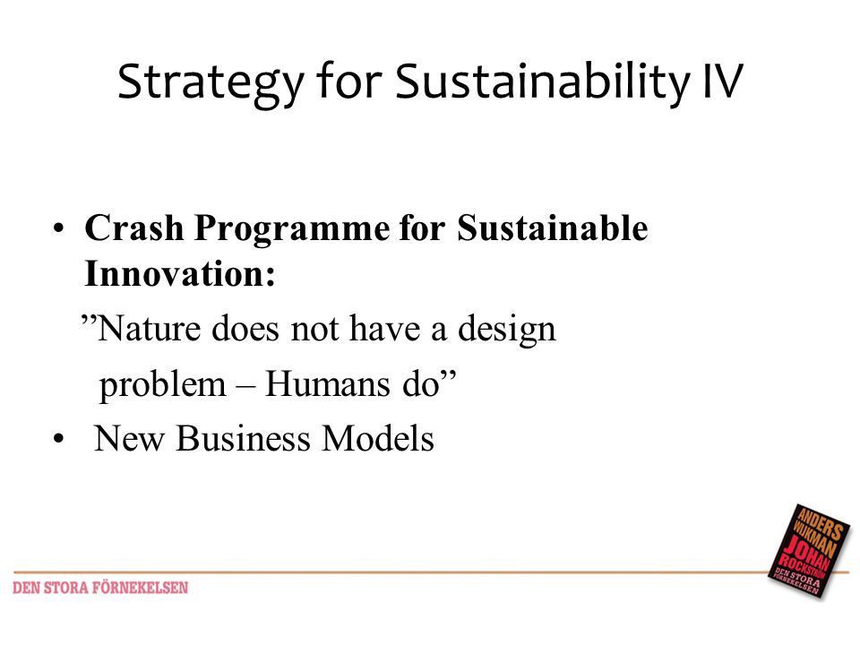 Strategy for Sustainability IV Crash Programme for Sustainable Innovation: Nature does not have a design problem – Humans do New Business Models