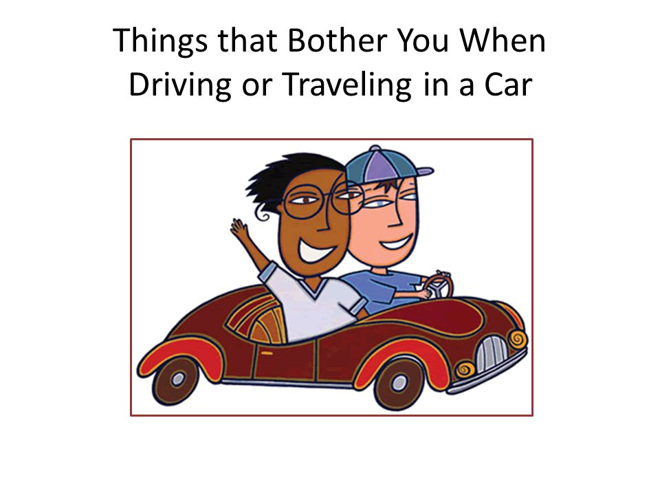 Things that Bother You When Driving or Traveling in a Car