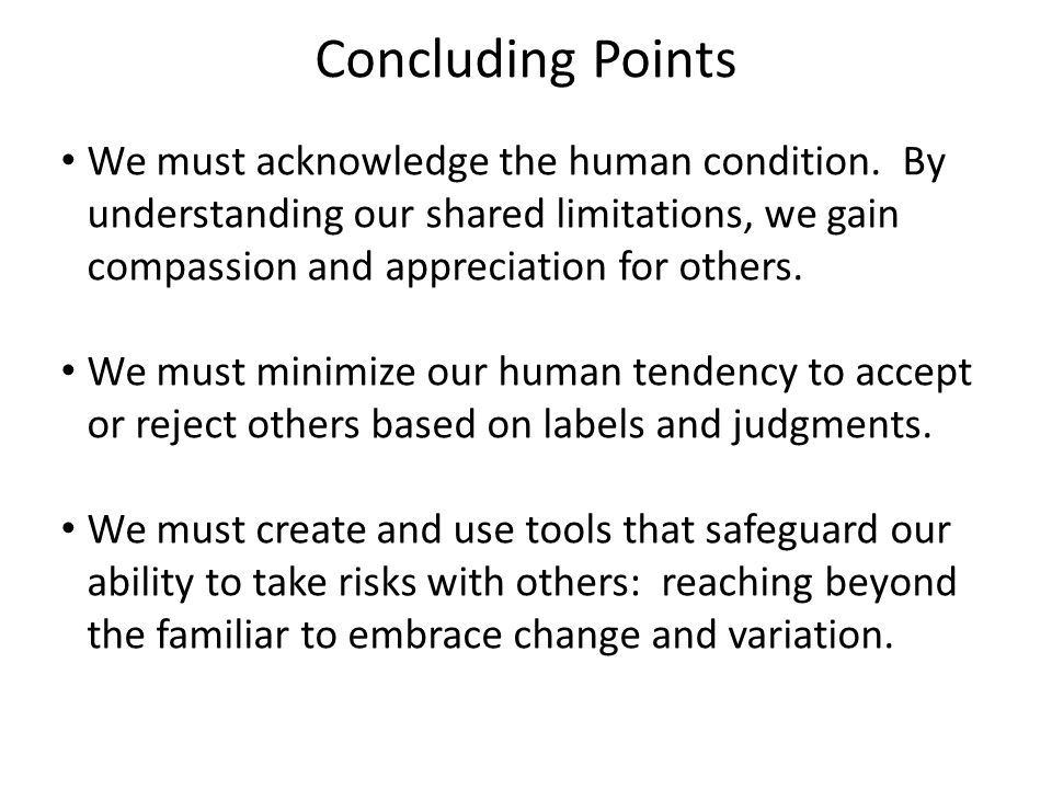 Concluding Points We must acknowledge the human condition.