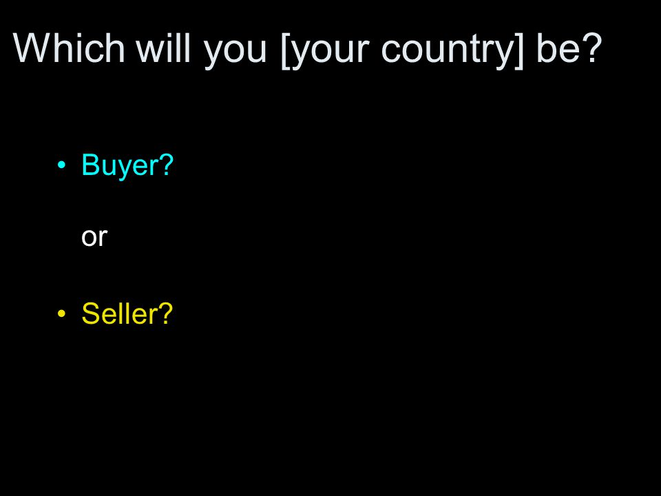 Which will you [your country] be Buyer or Seller